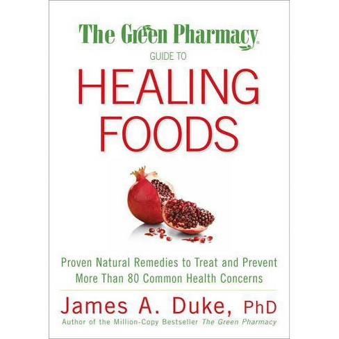 The Green Pharmacy Guide to Healing Foods - by  James A Duke (Paperback) - image 1 of 1