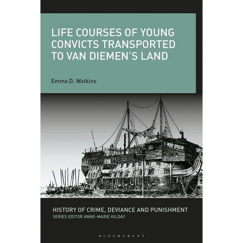 Life Courses of Young Convicts Transported to Van Diemen's Land - by  Emma D Watkins (Hardcover) - image 1 of 1