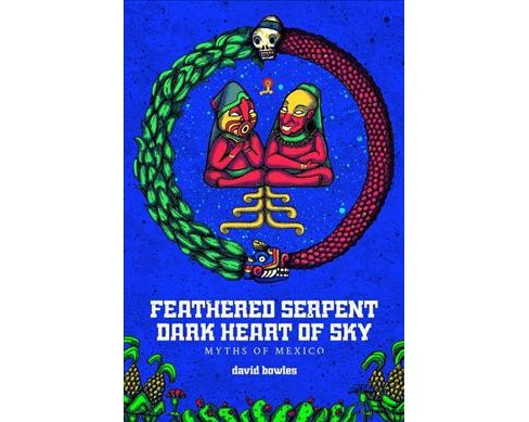 Feathered Serpent Dark Heart of Sky : Myths of Mexico -  by David Bowles (Hardcover) - image 1 of 1