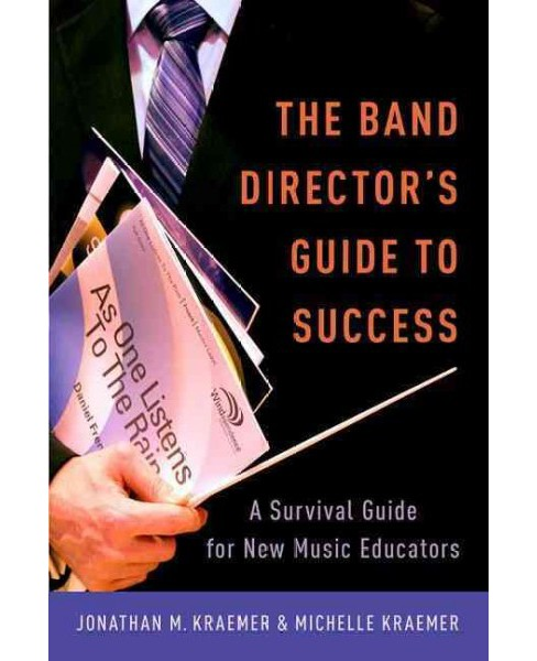 Band Director's Guide to Success : A Survival Guide for New Music Educators (Paperback) (Jonathan M. - image 1 of 1