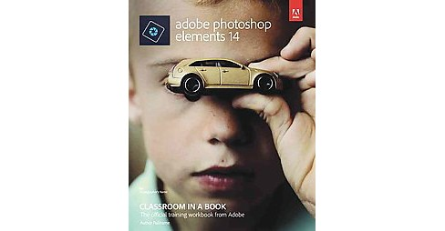 Adobe Photoshop Elements 14 Classroom in a Book (Paperback) (John Evans & Katrin Straub) - image 1 of 1
