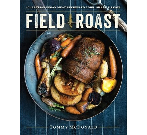 Field Roast : 101 Artisan Vegan Meat Recipes to Cook, Share & Savor (Hardcover) (Tommy Mcdonald) - image 1 of 1