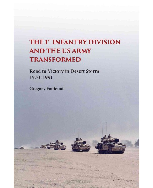 1st Infantry Division and the US Army Transformed : Road to Victory in Desert Storm 1970-1991 - image 1 of 1