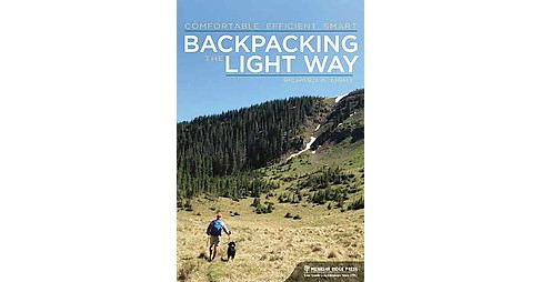 Backpacking the Light Way : Comfortable, Efficient, Smart (Paperback) (Richard A. Light) - image 1 of 1