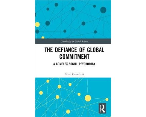 Defiance of Global Commitment : A Complex Social Psychology -  by Brian Castellani (Hardcover). - image 1 of 1
