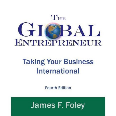 Global Entrepreneur - (4th Edition) 4th Edition by  James F Foley (Paperback)