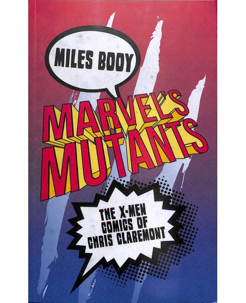 Marvel's Mutants : The X-men Comics of Chris Claremont -  by Miles Booy (Paperback) - image 1 of 1