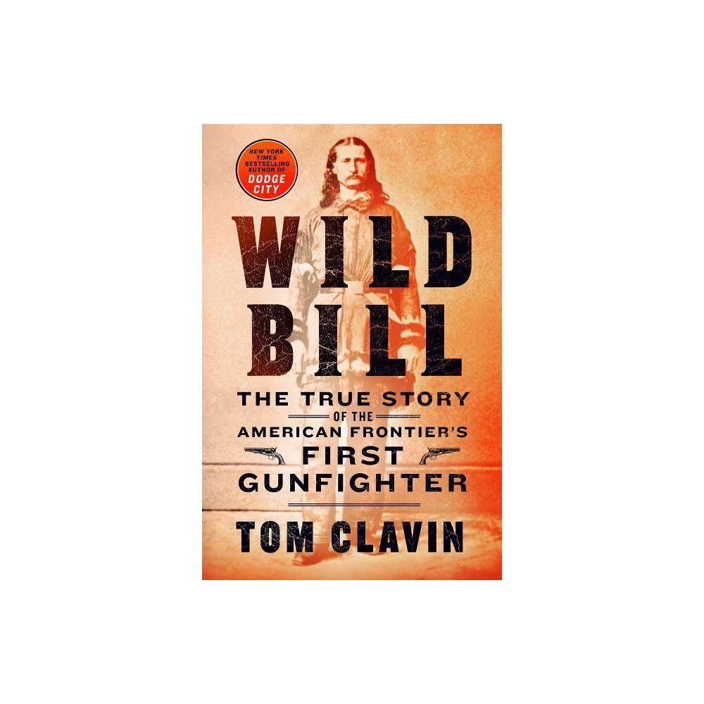 Wild Bill By Tom Clavin Hardcover