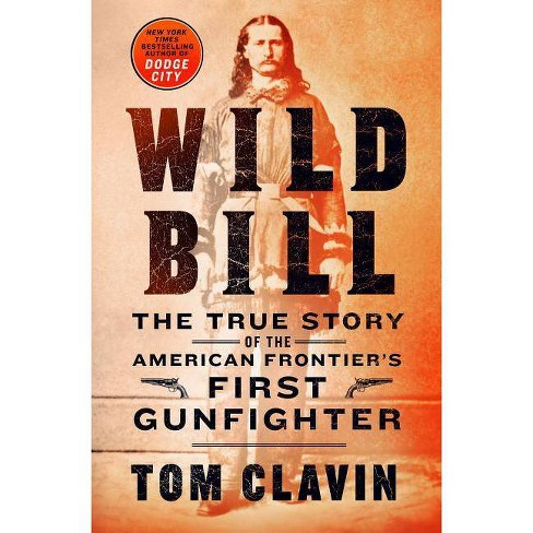Wild Bill - by  Tom Clavin (Hardcover) - image 1 of 1