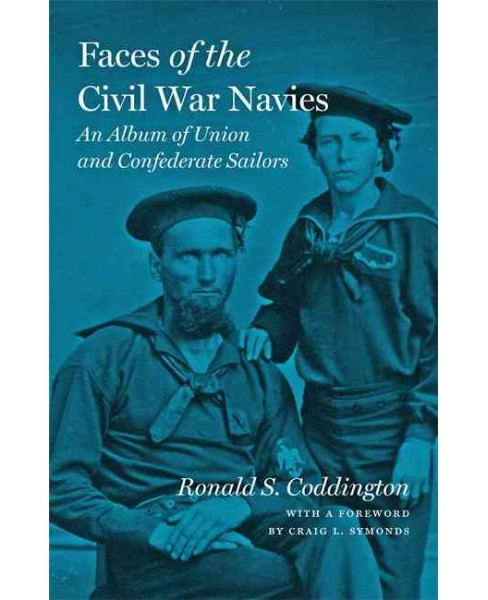 Faces of the Civil War Navies : An Album of Union and Confederate Sailors (Hardcover) (Ronald S. - image 1 of 1