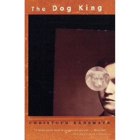 The Dog King - by  Christoph Ransmayr (Paperback) - image 1 of 1