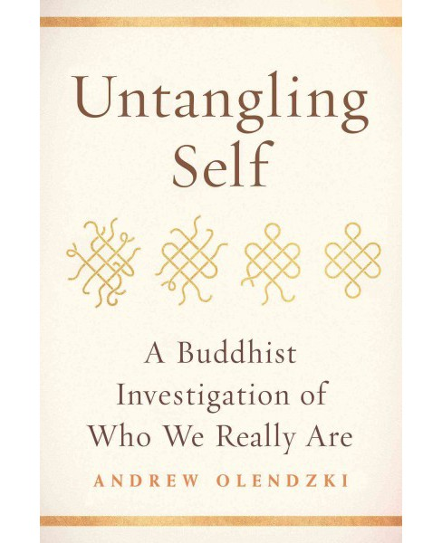 Untangling Self : A Buddhist Investigation of Who We Really Are (Paperback) (Andrew Olendzki) - image 1 of 1