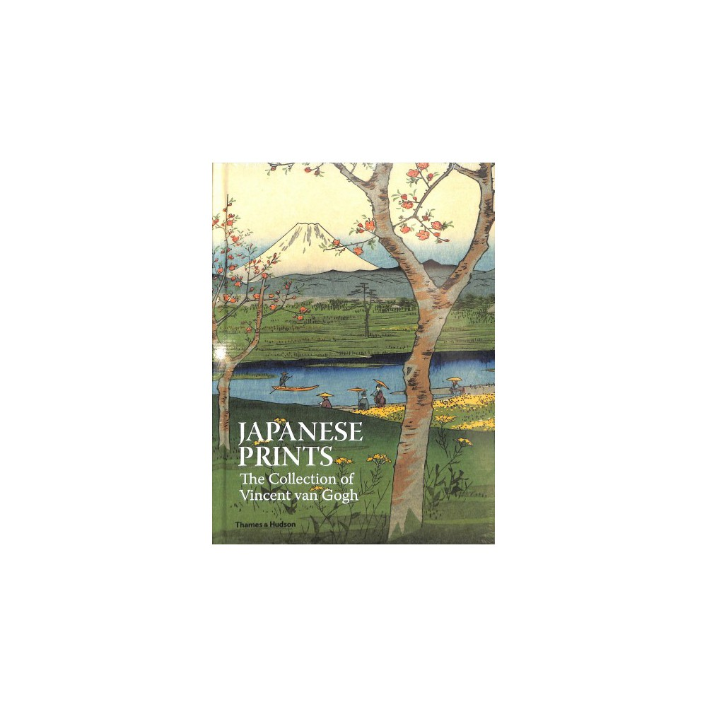 Japanese Prints : The Collection of Vincent Van Gogh - (Hardcover)