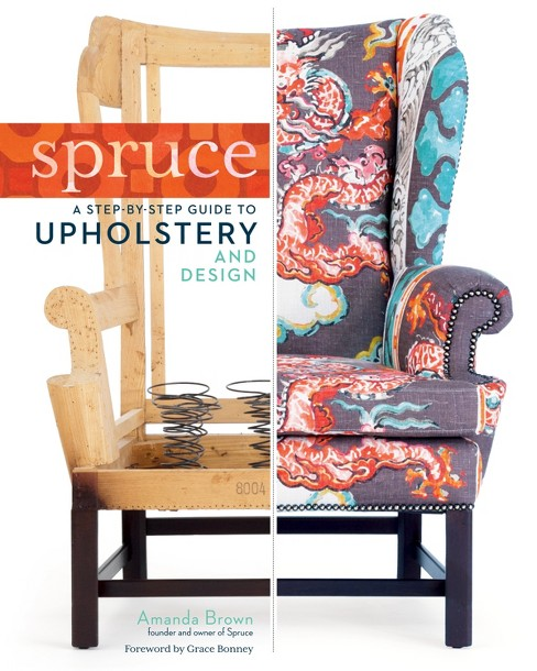 Spruce : A Step-By-Step Guide to Upholstery and Design (Hardcover) (Amanda Brown) - image 1 of 1