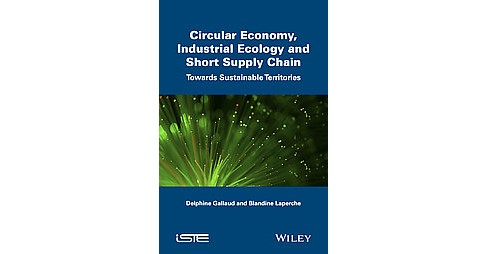 Circular Economy, Industrial Ecology and Short Supply Chain (Paperback) (Delphine Gallaud & Blandine - image 1 of 1