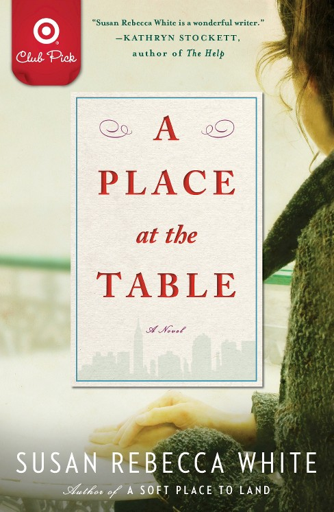 A Place at the Table: A Novel(Target Club Pick March 2014) (Paperback) by Susan Rebecca White - image 1 of 1