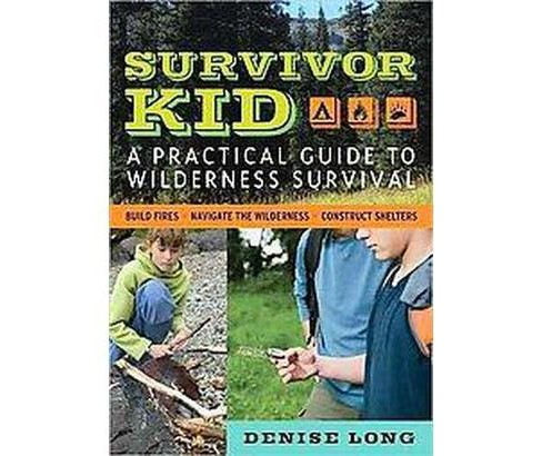 Survivor Kid : A Practical Guide to Wilderness Survival (Paperback) (Denise Long) - image 1 of 1