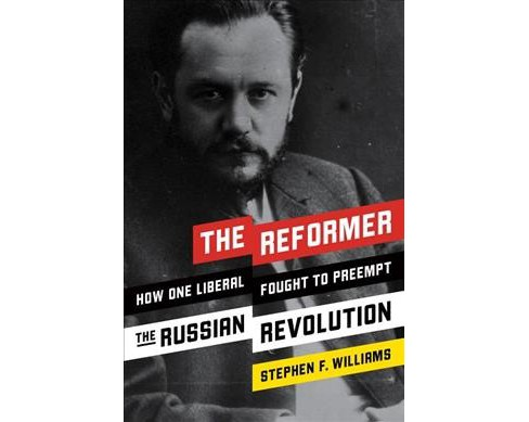 Reformer : How One Liberal Fought to Preempt the Russian Revolution (Hardcover) (Stephen F. Williams) - image 1 of 1