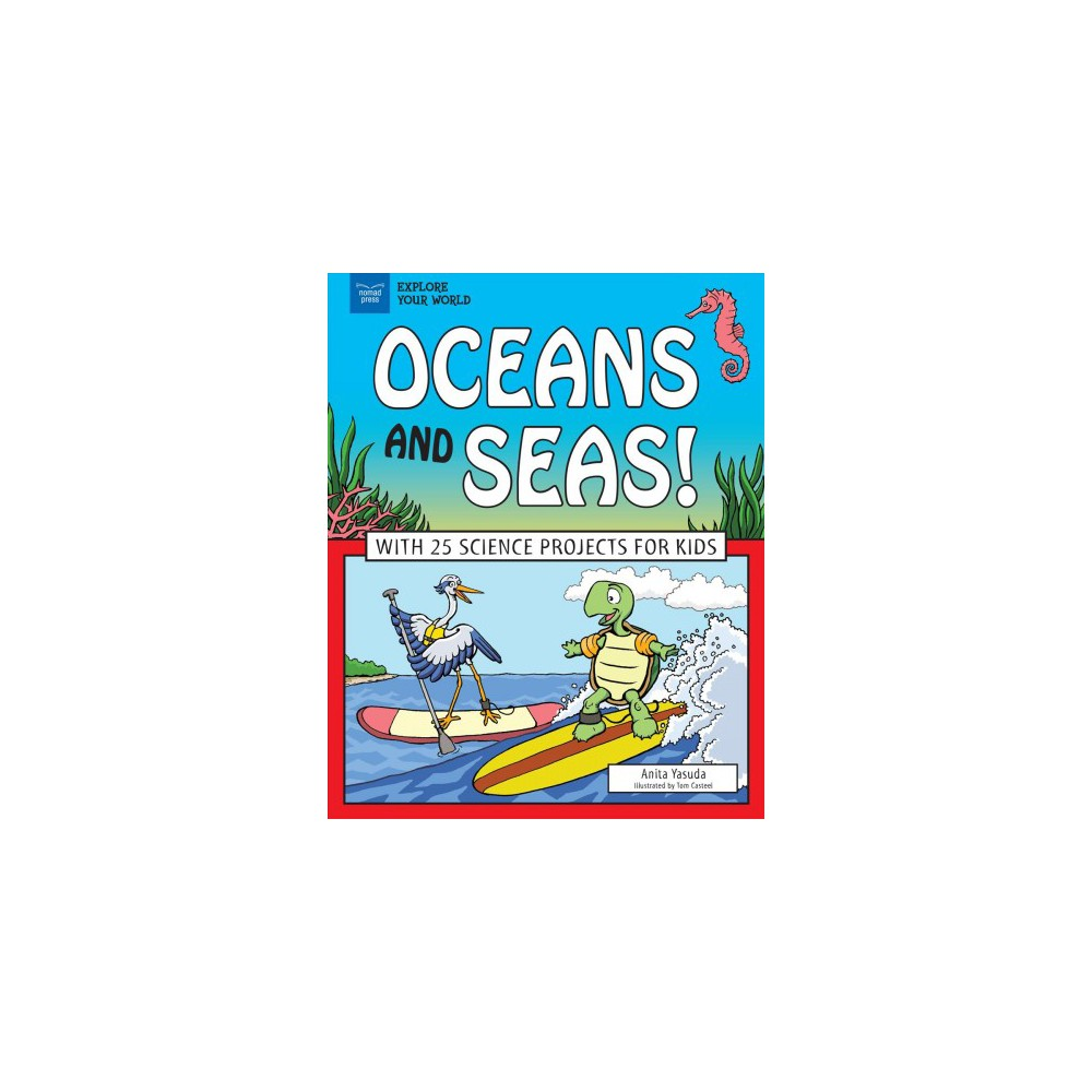 Oceans and Seas! : With 25 Science Projects for Kids - by Anita Yasuda (Hardcover)