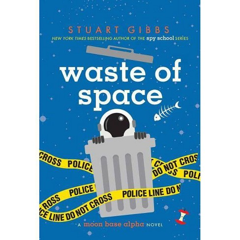 Waste of Space - (Moon Base Alpha) by  Stuart Gibbs (Hardcover) - image 1 of 1