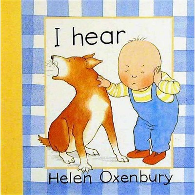 I Hear - (Baby Beginner Board Books)2 Edition by Helen Oxenbury (Board_book)