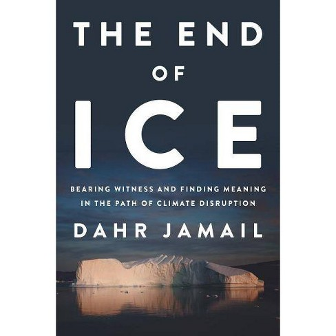 The End of Ice - by  Dahr Jamail (Hardcover) - image 1 of 1