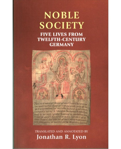 Noble Society : Five Lives from Twelfth-Century Germany -  (Paperback) - image 1 of 1