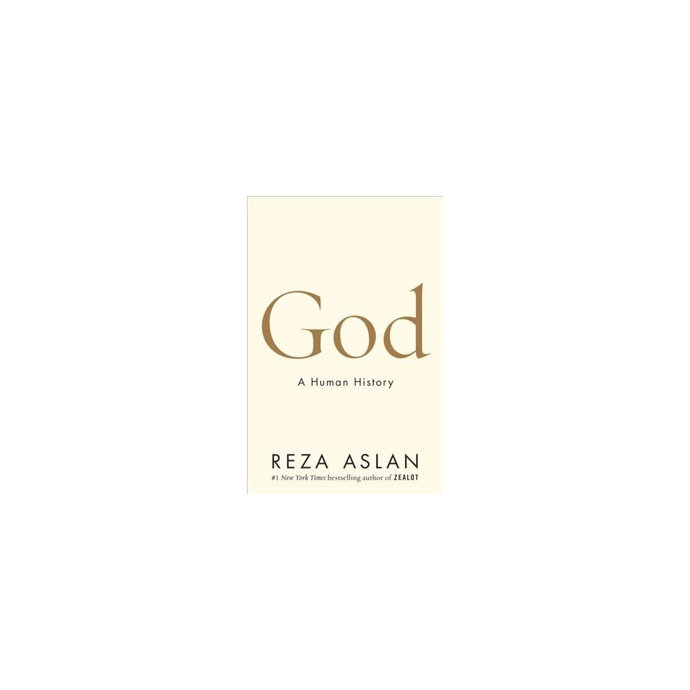 God : A Human History - by Reza Aslan (Hardcover)