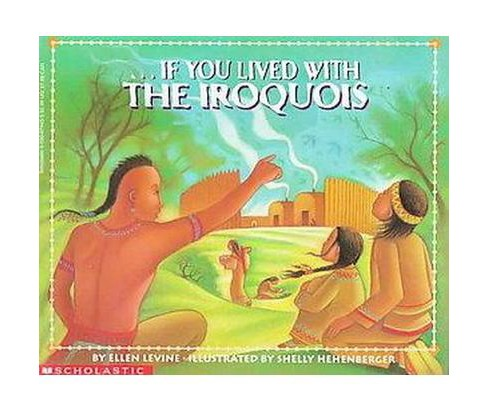 If You Lived With the Iroquois (Paperback) (Ellen Levine) - image 1 of 1