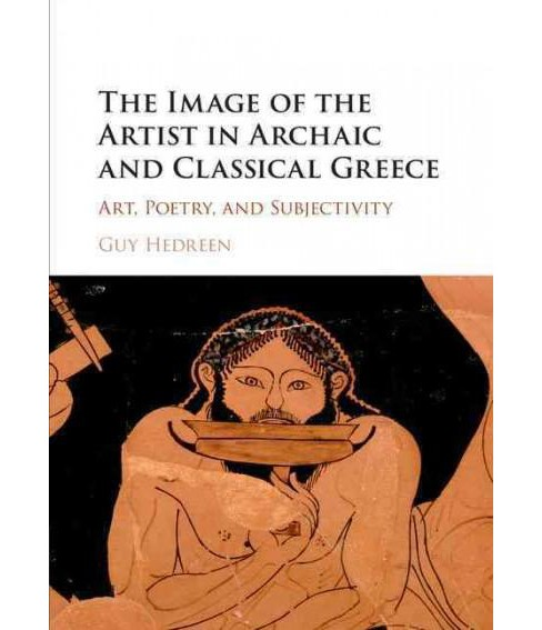 Image of the Artist in Archaic and Classical Greece : Art, Poetry, and Subjectivity (Hardcover) (Guy - image 1 of 1