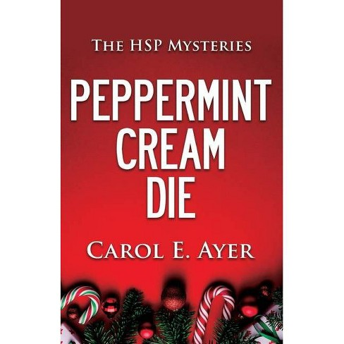 Peppermint Cream Die - (Hsp Mysteries) by  Carol E Ayer (Paperback) - image 1 of 1