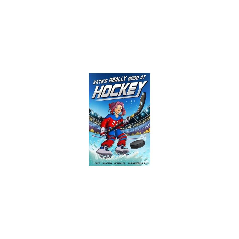 Kate's Really Good at Hockey - by Christina M. Frey & Howard Shapiro (Paperback)