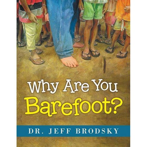 Why Are You Barefoot? - by  Dr Jeff Brodsky (Paperback) - image 1 of 1