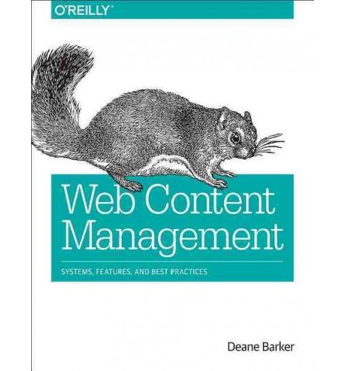 Web Content Management : Systems, Features, and Best Practices (Paperback) (Deane Barker) - image 1 of 1