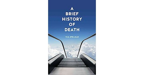 Brief History of Death (Paperback) (W. M. Spellman) - image 1 of 1