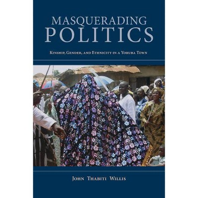 Masquerading Politics - (African Expressive Cultures) by  John Thabiti Willis (Paperback)