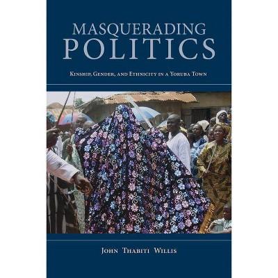 Masquerading Politics - (African Expressive Cultures) by  John Thabiti Willis (Paperback)