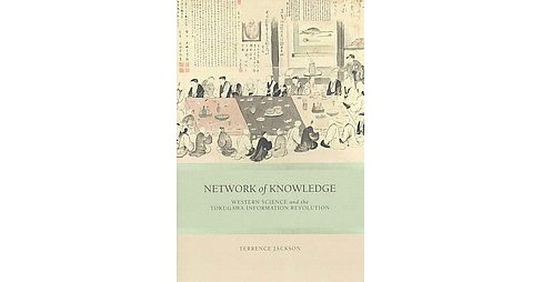 Network of Knowledge : Western Science and the Tokugawa Information Revolution (Hardcover) (Terrence - image 1 of 1