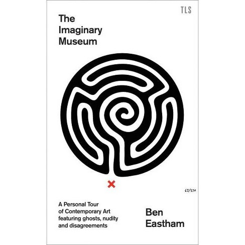 The Imaginary Museum - (Tls Books) by  Ben Eastham (Hardcover) - image 1 of 1