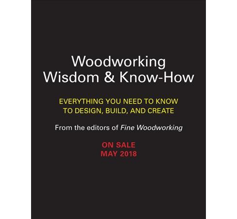 Woodworking Wisdom & Know-How : Everything You Need to Know to Design, Build, and Create -  (Paperback) - image 1 of 1