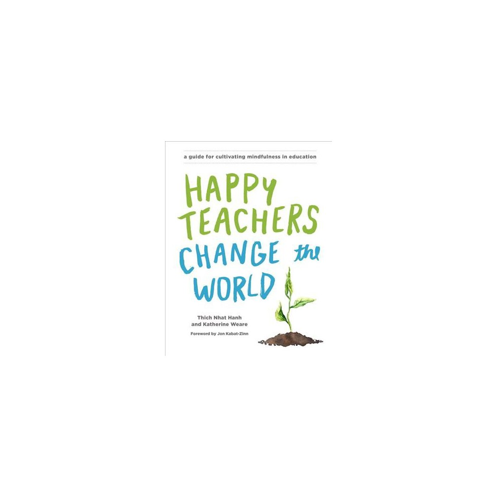 Happy Teachers Change the World : A Guide for Cultivating Mindfulness in Education (Paperback) (Thich