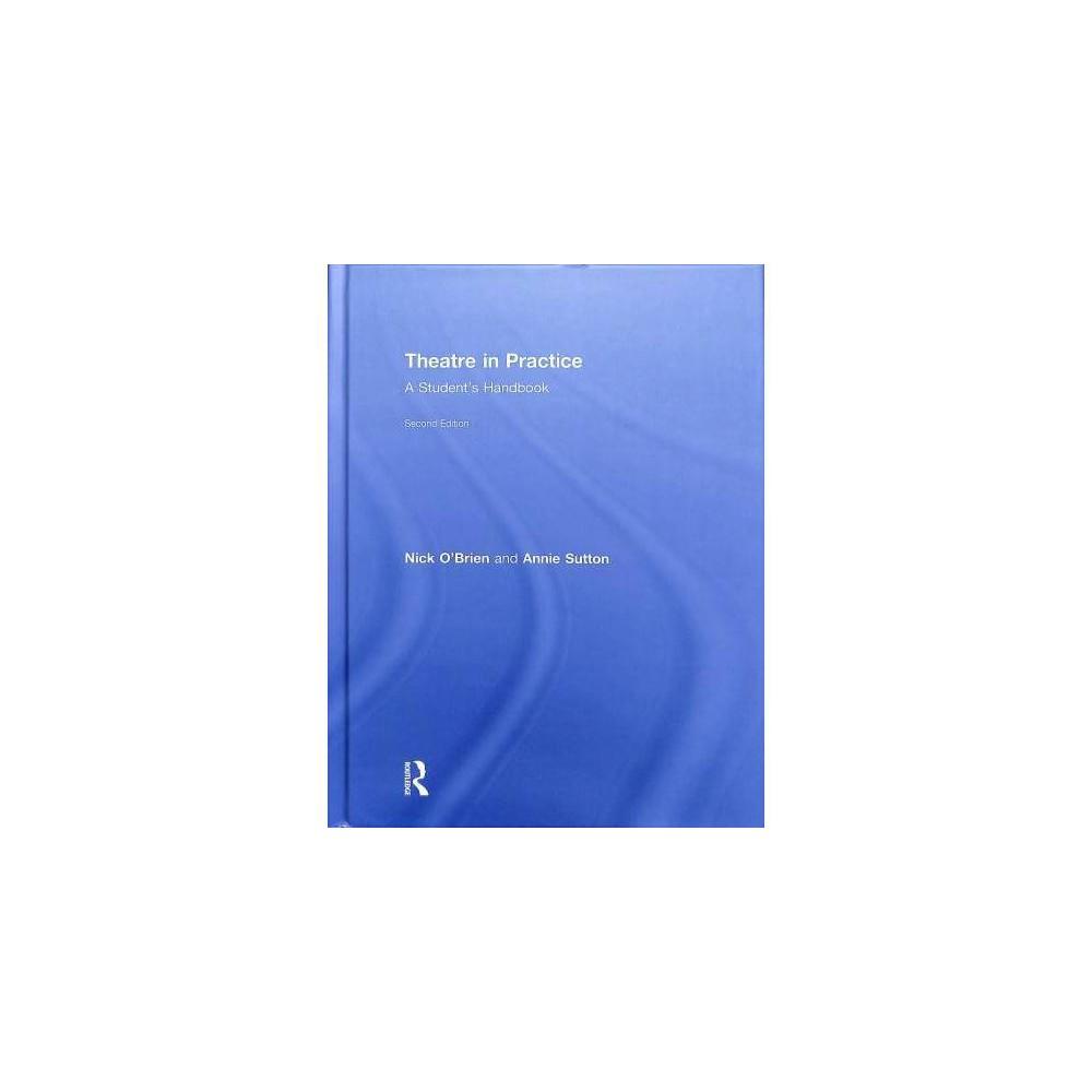 Theatre in Practice : A Student's Handbook - 2 by Nick O'brien & Annie Sutton (Hardcover)