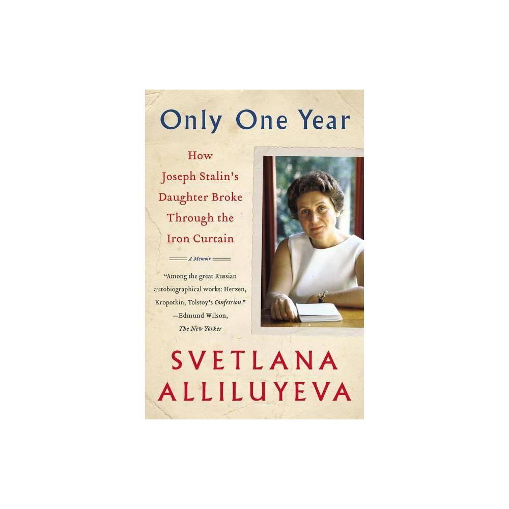 Only One Year - by Svetlana Alliluyeva (Paperback)