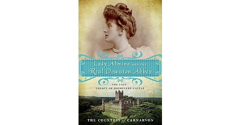 Lady Almina and the Real Downton Abbey (Paperback) by Fiona Countess Of Carnarvon - image 1 of 1