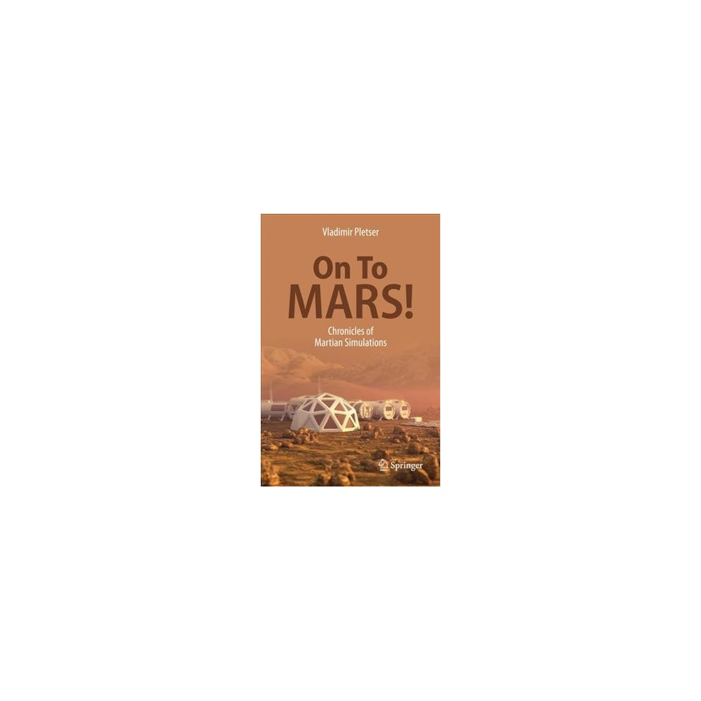 On to Mars! : Chronicles of Martian Simulations - by Vladimir Pletser (Paperback)