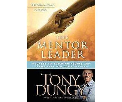 Mentor Leader : Secrets to Building People and Teams That Win Consistently (Paperback) (Tony Dungy & - image 1 of 1