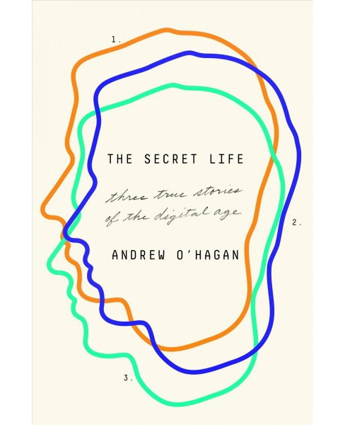 Secret Life : Three True Stories of the Digital Age -  by Andrew O'Hagan (Hardcover) - image 1 of 1