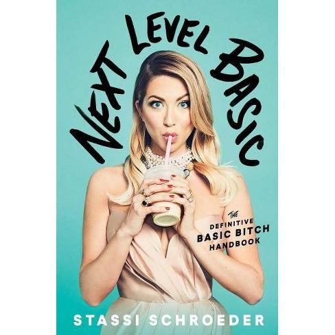Next Level Basic : The Definitive Basic Bitch Handbook -  by Stassi Schroeder (Hardcover) - image 1 of 1