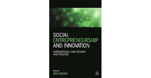 Social Entrepreneurship and Innovation : International case studies and practice (Paperback) - image 1 of 1