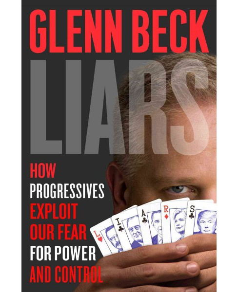 Liars : How Progressives Exploit Our Fears for Power and Control (Reprint) (Paperback) (Glenn Beck) - image 1 of 1